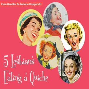 Five Lesbians Eating a Quiche